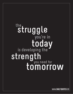 Strength Motivational Quote - The struggle you're in today is developing the strength you need for tomorrow. | See more about motivational quotes, strength quotes and quotes motivation.