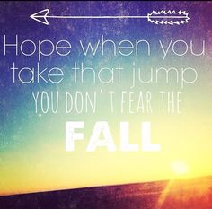 hope when you take the jump, you don't fear the fall. - onerepublic, I lived Best Song Lyrics, Best Songs, Music Lyrics, Music Songs, I Lived Lyrics, Pieces Quotes, One Republic, Do Not Fear, Live Laugh Love