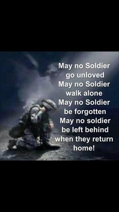 May no solider go unloved. May no solider walk alone. May no solider be forgotten. May no solider be left behind when they return home! Military Quotes, Military Love, Military Pictures, Military Honors, Army Quotes, Army Sayings, Ptsd Military, Cop Quotes, Military Homecoming