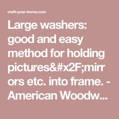 Large washers: good and easy method for holding pictures/mirrors etc. into frame. - American Woodworker | Craft ~ Your ~ HomeCraft ~ Your ~ Home