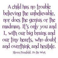 a child has no trouble believing the unbelievable