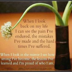 """""""When I look back on my life, I can see the pain I've endured, the mistake I've made and the hard times I've suffered. When I look in the mirror I see how strong I've become, the lessons I've learned and I'm proud who I am."""" --- And I thank God for having led me to this point that I can feel relief and calm about life and the future. Battles are over, I'll leave everything to God and I'll live like a little child without worrying about anything. #life #quote"""