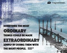 Sometimes the most ordinary things could be made extraordinary... | MagnetStreet