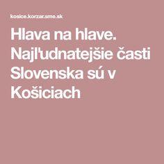 Hlava na hlave. Najľudnatejšie časti Slovenska sú v Košiciach