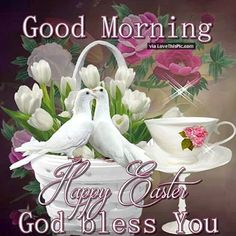 Good Morning Happy Easter God Bless You