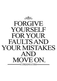 Forgive yourself & move forward! ~ Love this!