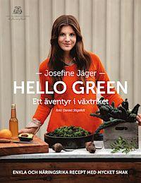 Hello green : ett äventyr i växtriket : enkla och näringsrika recept med mycket smak (inbunden)