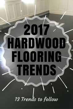 2017 Trends for hardwood floors. Flooring trends and tips.