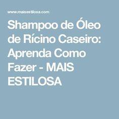 Shampoo de Óleo de Rícino Caseiro: Aprenda Como Fazer - MAIS ESTILOSA