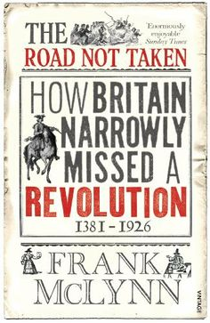 The Road Not Taken: How Britain Narrowly Missed a Revolution, 1381-1926 by Frank McLynn, http://www.amazon.co.uk/dp/1844135241/ref=cm_sw_r_pi_dp_0deKtb0ZK9CV0