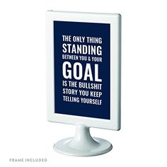 Andaz Press Motivational Framed Desk Art, The Only Thing Standing Between You And Your Goal is the Bullshit Story You Keep Telling Yourself, 4x6-inch Inspirational Success Quotes Office Home Wall Art Gift Print, 1-Pack, Includes Frame Andaz Press http://www.amazon.com/dp/B019JWLY5O/ref=cm_sw_r_pi_dp_oVvDwb1X3WRTE