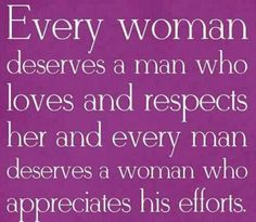 So very True! Ladies, appreciate a Good Man when you have him and he will Love you Forever!