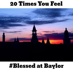 20 Times You Feel #Blessed at Baylor @bayloruniversity via @theodyssey