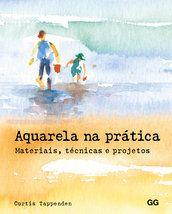 Aquarela na prática - Curtis Tappenden - Editora Gustavo Gili (BR)