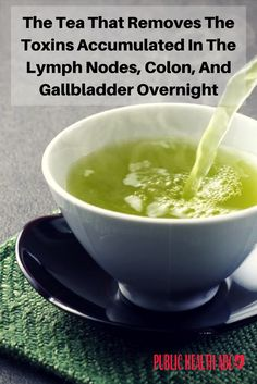 The Tea That Removes The Toxins Accumulated In The Lymph Nodes, Colon, And Gallbladder Overnight