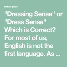 """""""Dressing Sense"""" or """"Dress Sense"""" Which is Correct? For most of us, English is not the first language. As children, we first learn our mother tongue, and Better English, Learn English, What Is Parenting, Which Is Correct, Grammatically Correct, Action Verbs, Bad Fashion, Dressing Sense"""