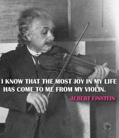 "#AlbertEinstein quote: ""I know that the most joy in my life comes has come to me from my #violin""."