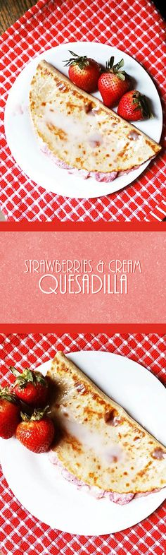 This strawberries and cream quesadilla is a sweet and satisfying snack– and healthy enough for breakfast!