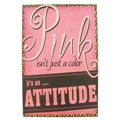 $9.99 Tin Sign - Pink Isn't Just a Color...  I want this for Hay's room