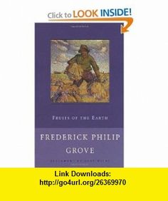 Fruits of the Earth (New Canadian Library) (9780771099601) Frederick Philip Grove, Rudy Wiebe , ISBN-10: 0771099606  , ISBN-13: 978-0771099601 ,  , tutorials , pdf , ebook , torrent , downloads , rapidshare , filesonic , hotfile , megaupload , fileserve