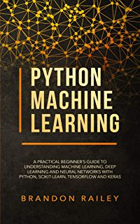 Python Machine Learning: A Practical Beginner's Guide to Understanding Machine Learning, Deep Learning and Neural Networks with Python, Scikit-Learn, Tensorflow and Keras ebook by Brandon Railey - Rakuten Kobo Machine Learning Deep Learning, Machine Learning Models, Machine Learning Artificial Intelligence, Make It Easy, Believe, Python Programming, Age, Third Party, Statements