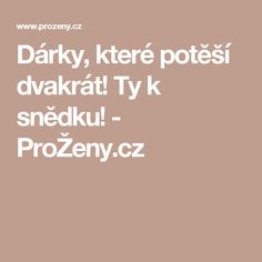 Dárky, které potěší dvakrát! Ty k snědku! - ProŽeny.cz