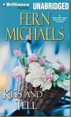 Kiss and Tell by Fern Michaels, the newest Sisterhood book - an entertaining audio.