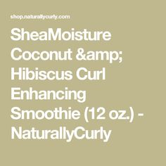 SheaMoisture Coconut & Hibiscus Curl Enhancing Smoothie (12 oz.) - NaturallyCurly