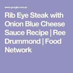 Rib Eye Steak with Onion Blue Cheese Sauce Recipe   Ree Drummond   Food Network