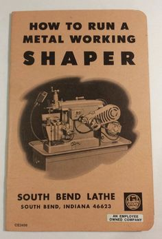 How to Run a Metal Working Shaper book South Bend Lathe South Bend Indiana