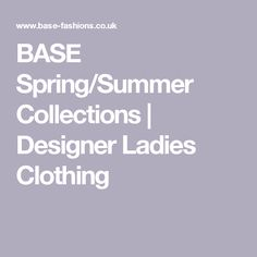 BASE Spring/Summer Collections | Designer Ladies Clothing Xenia Design, Summer Collection, Spring Summer, Base, London, Collections, Clothes For Women, Clothing, Outerwear Women