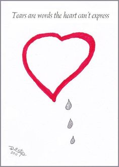 Tears are words the heart can't express ...