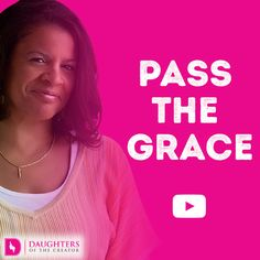Daily Devotional -Video blog - Pass the Grace: https://daughtersofthecreator.com/video-blog-pass-grace/