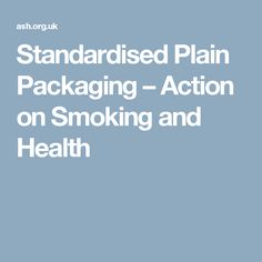 Standardised Plain Packaging - Action on Smoking and Health Tobacco Industry, Smoking, Action, Packaging, Lifestyle, Health, Group Action, Health Care, Wrapping