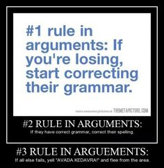bahah!  Good advice for any argument…I'm so going to start doing this.