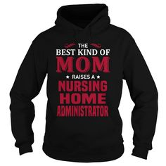 THE BEST KIND OF MOM RAISES A NURSING HOME ADMINISTRATOR T-SHIRT, HOODIE T-SHIRTS, HOODIES  ==►►CLICK TO ORDER SHIRT NOW #the #best #kind #of #mom #raises #a #nursing #home #administrator #t-shirt, #hoodie #CareerTshirt #Careershirt #SunfrogTshirts #Sunfrogshirts #shirts #tshirt #hoodie #sweatshirt #fashion #style