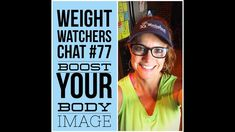 Weight Watchers Chat #77: Boost Your Body Image