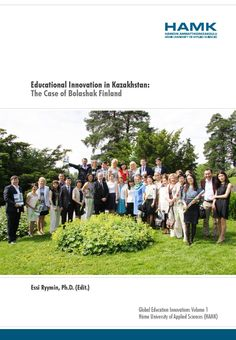 Educational Innovation in Kazakhstan: The Case of Bolashak Finland  Essi Ryymin, Ph.D. (Edit.) 2015. HAMK Publications.
