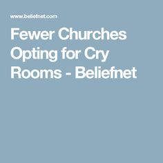Fewer Churches Opting for Cry Rooms - Beliefnet Parents Room, Crying, Family Room, Rooms, Bedrooms, Family Rooms, Living Room, Drawing Rooms