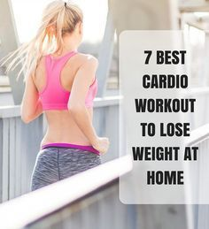 7 Best Cardio Workout To Lose Weight At Home A lot of people think that the best way to do cardio is by going outside for a run or by using big gym equipment like treadmills or steppers. They are wrong. Cardio workout to