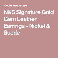 N&S Signature Gold Gem Leather Earrings - Nickel & Suede Nickel And Suede, S Signature, Leather Earrings, Compliments, Gems, Gemstones, Emerald, Jewels