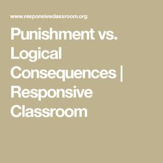Punishment vs. Logical Consequences | Responsive Classroom
