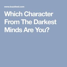 Which Character From The Darkest Minds Are You?