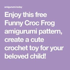 Enjoy this free Funny Croc Frog amigurumi pattern, create a cute crochet toy for your beloved child! Cute Crochet, Crochet Toys, Funny Frogs, Crocs, Free Pattern, Crafts For Kids, Child, Create, Stuffed Animals
