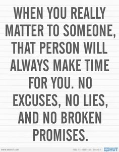 True and I only give my time to those who are worth it. Never waste your time on someone you know isn't good for you.