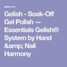 Gelish - Soak-Off Gel Polish — Essentials Gelish® System by Hand & Nail Harmony