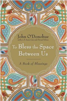 To Bless the Space Between Us: A Book of Blessings by John O'Donohue