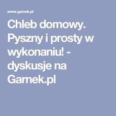 Chleb domowy. Pyszny i prosty w wykonaniu! - dyskusje na Garnek.pl