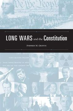 Griffin, Stephen M. Long Wars and the Constitution. , 2013. Print.