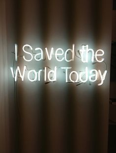 'I saved the world today' Neon inspired by the Lyrics from Eurythmics